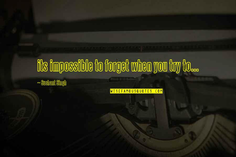 Impossible To Love You Quotes By Sushant Singh: its impossible to forget when you try to...