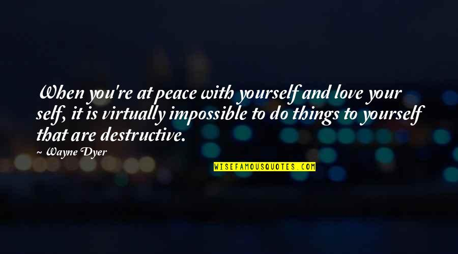 Impossible To Love You Quotes By Wayne Dyer: When you're at peace with yourself and love