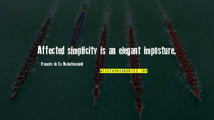 Imposture Quotes By Francois De La Rochefoucauld: Affected simplicity is an elegant imposture.