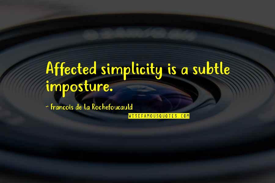 Imposture Quotes By Francois De La Rochefoucauld: Affected simplicity is a subtle imposture.