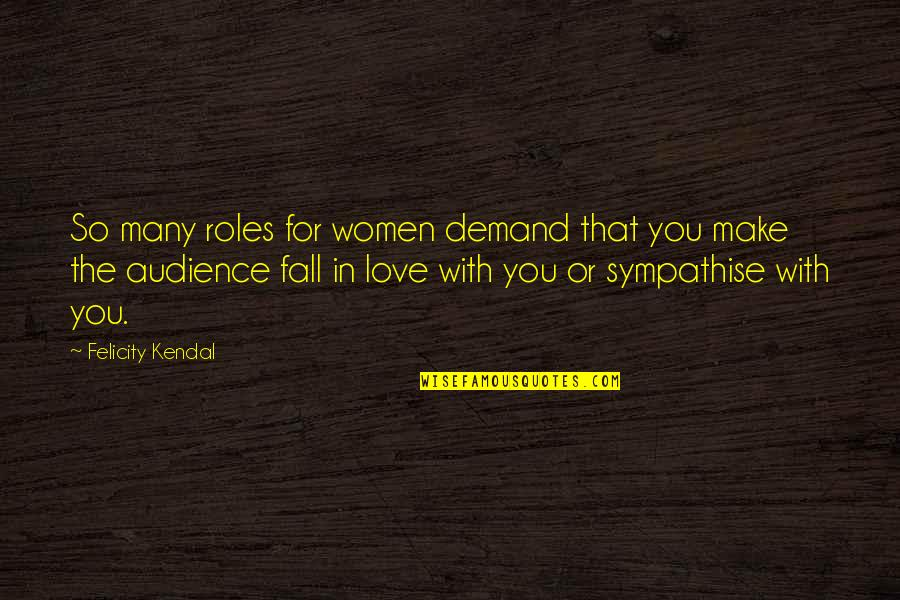 Impotencia Quotes By Felicity Kendal: So many roles for women demand that you