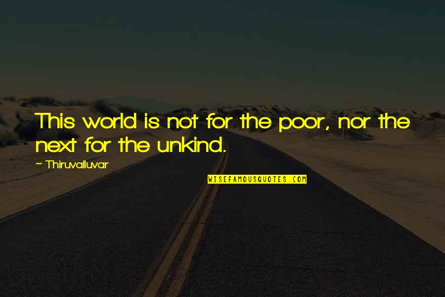 Impotencia Quotes By Thiruvalluvar: This world is not for the poor, nor