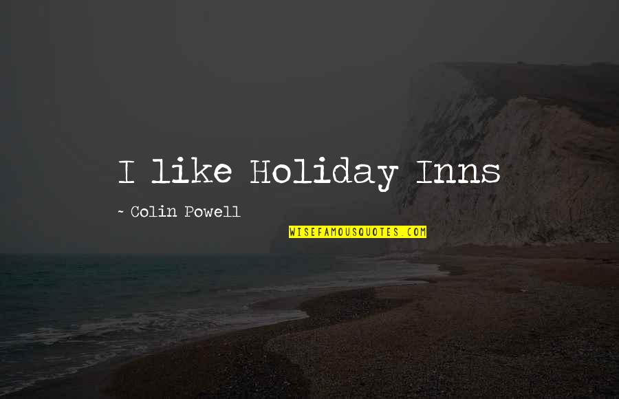 Imprefectly Quotes By Colin Powell: I like Holiday Inns