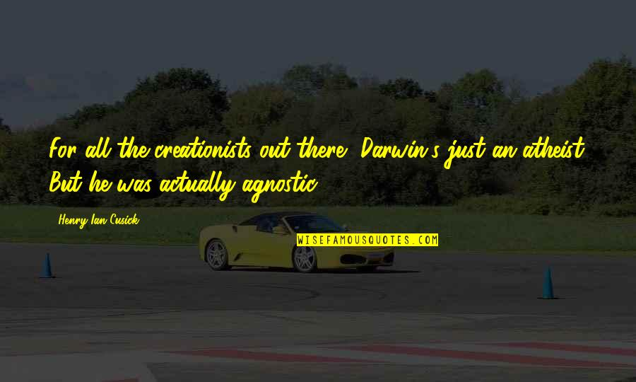 Imprefectly Quotes By Henry Ian Cusick: For all the creationists out there, Darwin's just
