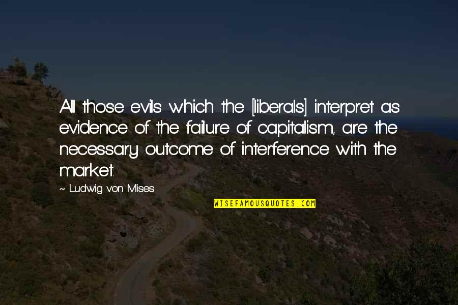 Imprefectly Quotes By Ludwig Von Mises: All those evils which the [liberals] interpret as