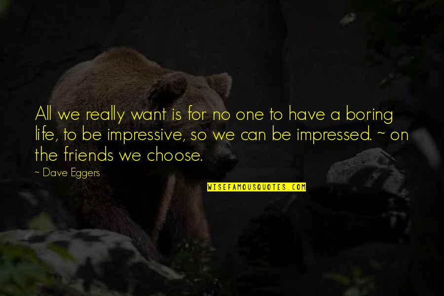 Impressive Life Quotes By Dave Eggers: All we really want is for no one
