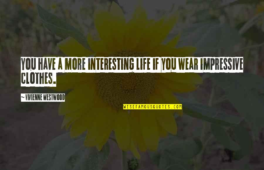Impressive Life Quotes By Vivienne Westwood: You have a more interesting life if you