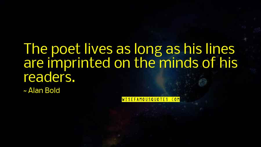 Imprinted Quotes By Alan Bold: The poet lives as long as his lines