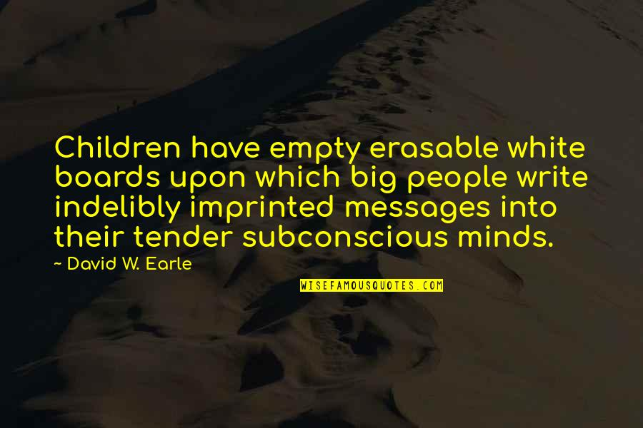 Imprinted Quotes By David W. Earle: Children have empty erasable white boards upon which