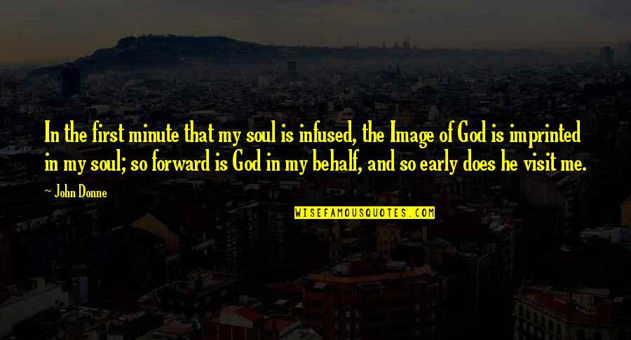 Imprinted Quotes By John Donne: In the first minute that my soul is