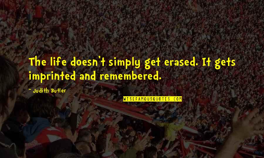 Imprinted Quotes By Judith Butler: The life doesn't simply get erased. It gets