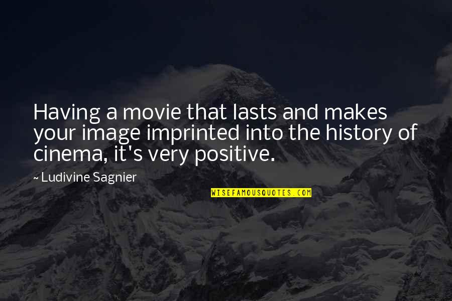 Imprinted Quotes By Ludivine Sagnier: Having a movie that lasts and makes your