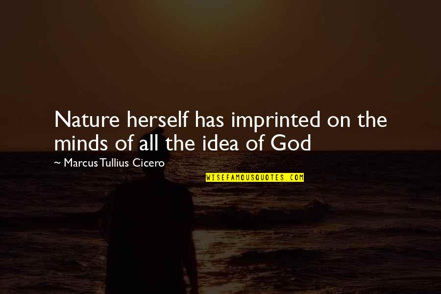 Imprinted Quotes By Marcus Tullius Cicero: Nature herself has imprinted on the minds of