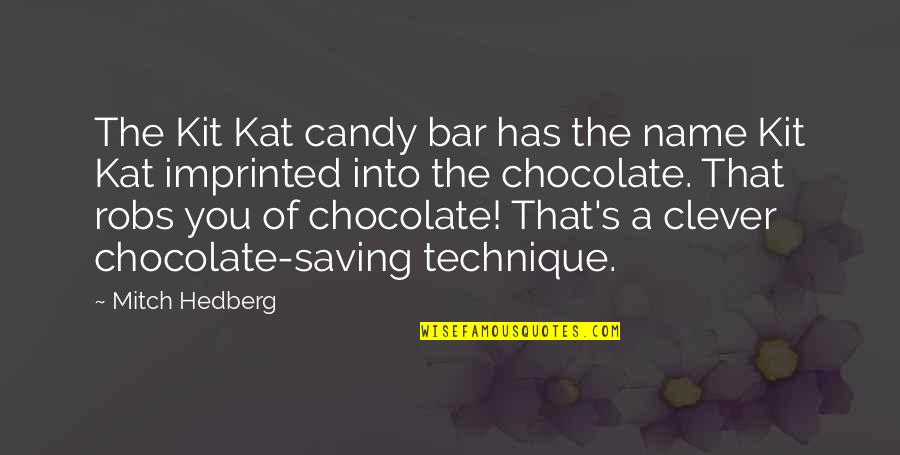 Imprinted Quotes By Mitch Hedberg: The Kit Kat candy bar has the name