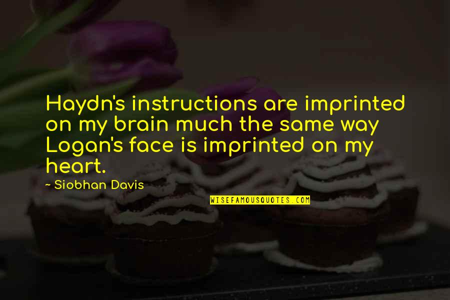 Imprinted Quotes By Siobhan Davis: Haydn's instructions are imprinted on my brain much
