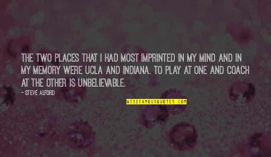 Imprinted Quotes By Steve Alford: The two places that I had most imprinted