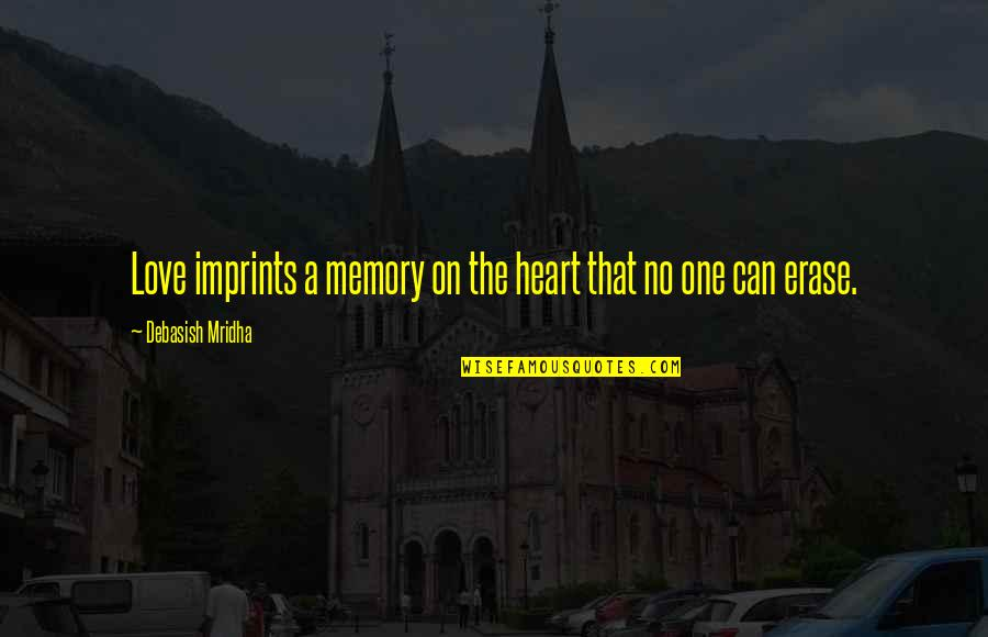 Imprints Quotes By Debasish Mridha: Love imprints a memory on the heart that