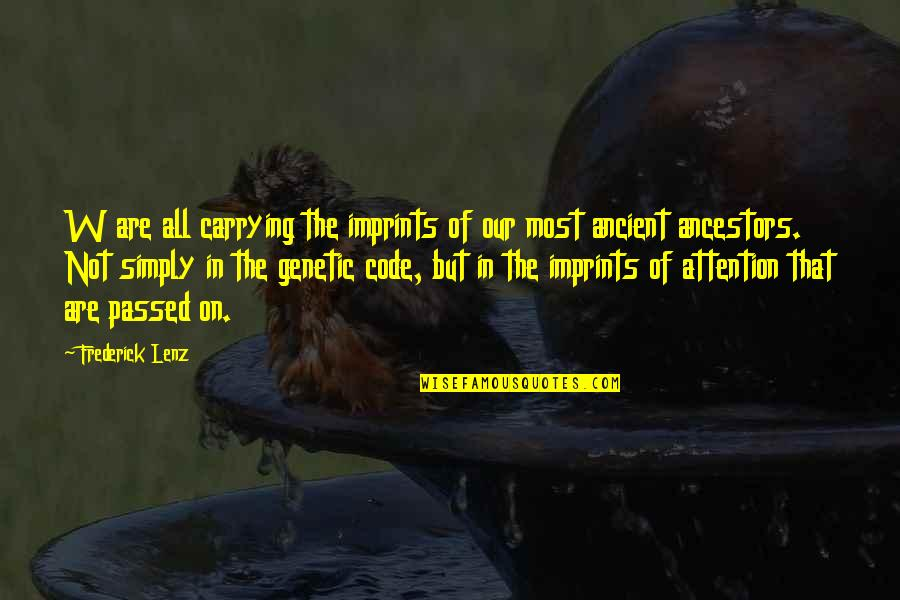 Imprints Quotes By Frederick Lenz: W are all carrying the imprints of our