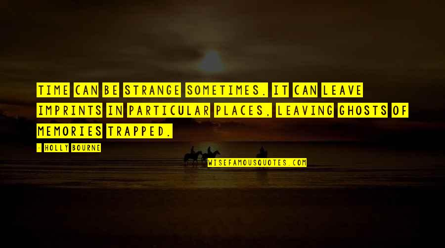 Imprints Quotes By Holly Bourne: Time can be strange sometimes. It can leave