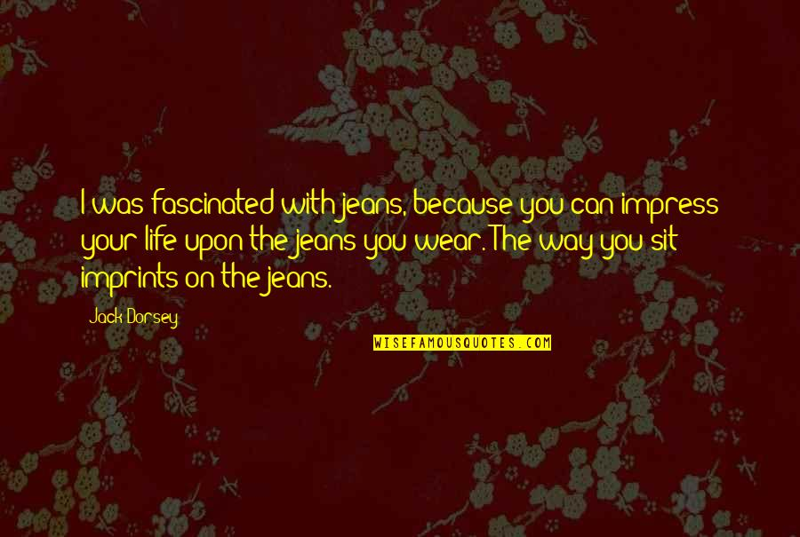 Imprints Quotes By Jack Dorsey: I was fascinated with jeans, because you can