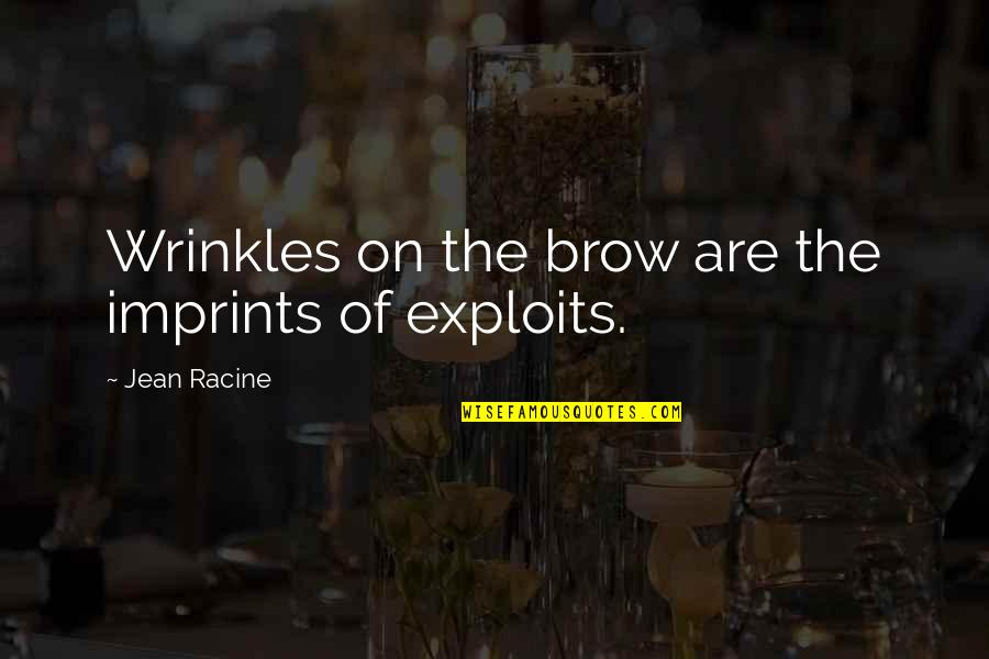 Imprints Quotes By Jean Racine: Wrinkles on the brow are the imprints of