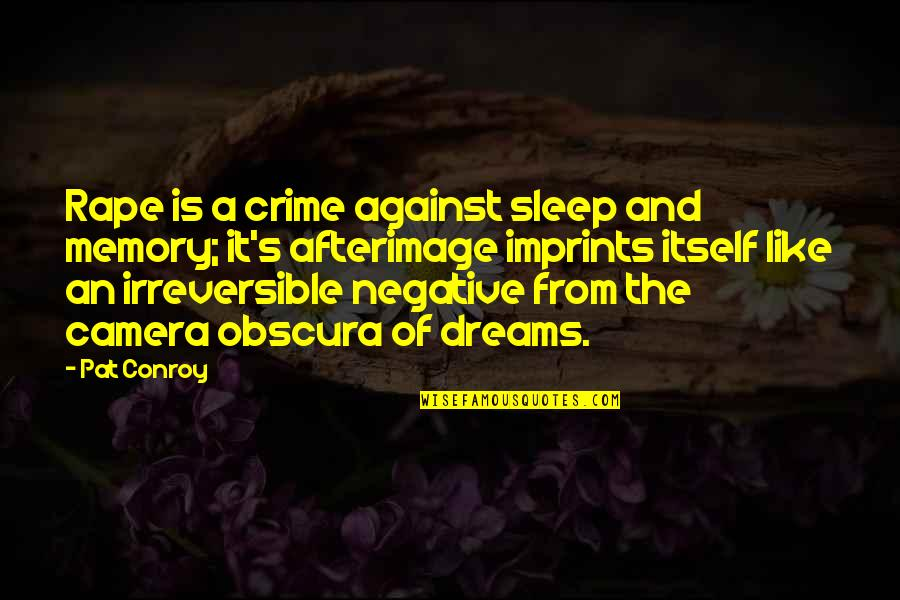 Imprints Quotes By Pat Conroy: Rape is a crime against sleep and memory;