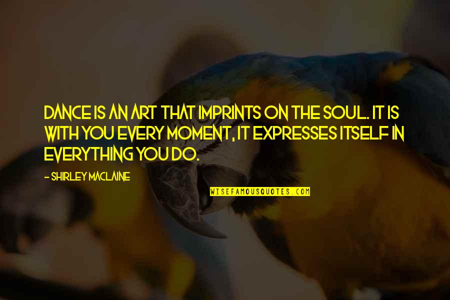 Imprints Quotes By Shirley Maclaine: Dance is an art that imprints on the