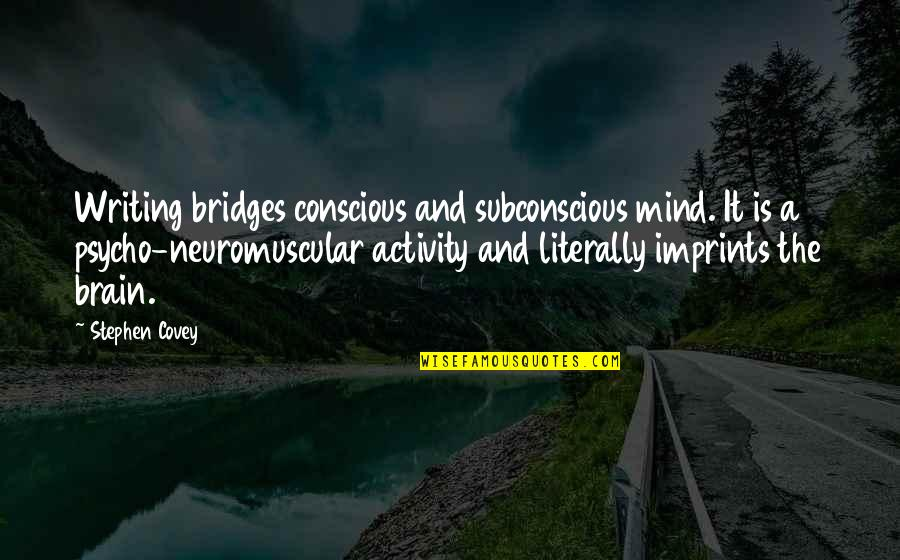 Imprints Quotes By Stephen Covey: Writing bridges conscious and subconscious mind. It is