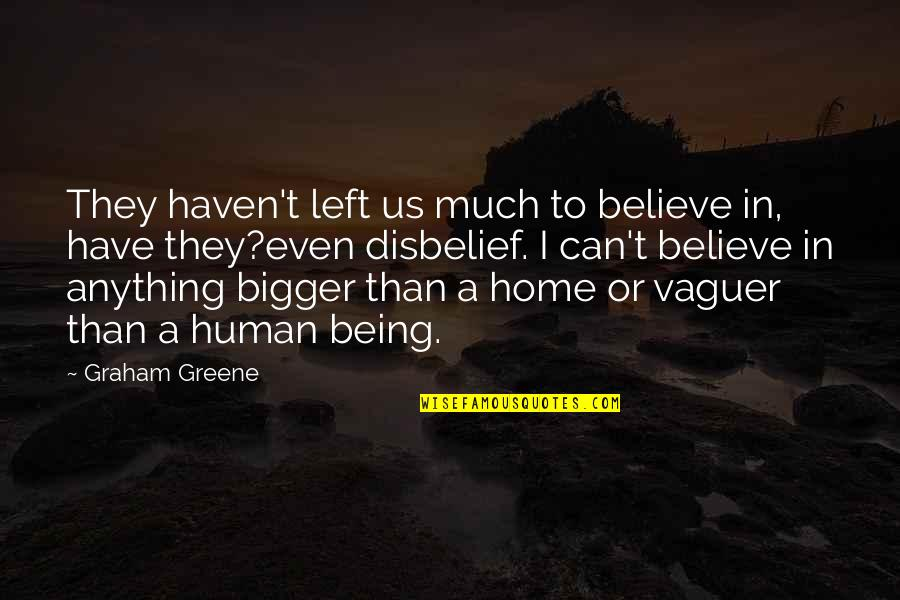 Improvisation In Theatre Quotes By Graham Greene: They haven't left us much to believe in,