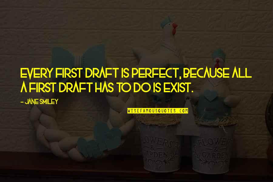 Improvisation In Theatre Quotes By Jane Smiley: Every first draft is perfect, because all a