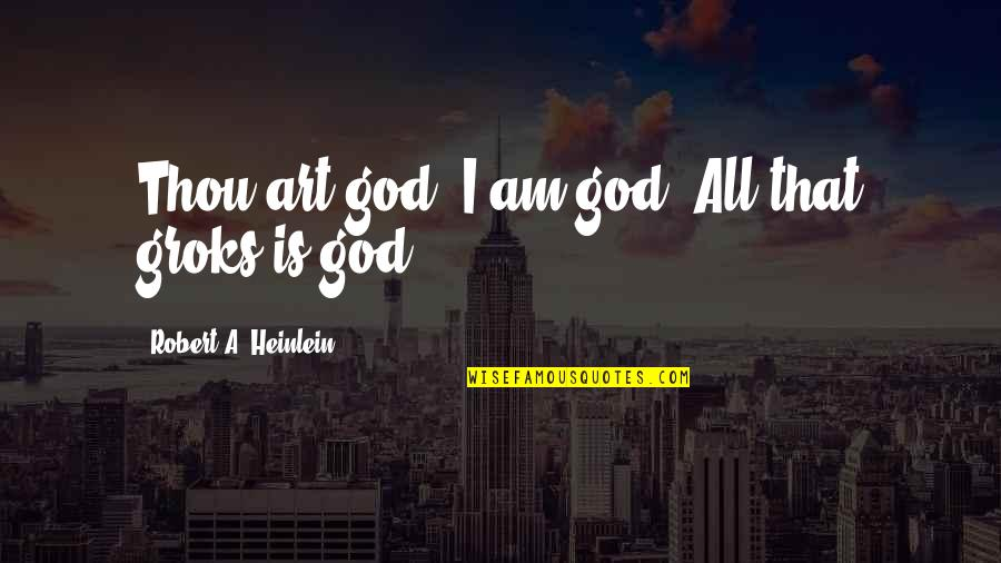 Improvisation In Theatre Quotes By Robert A. Heinlein: Thou art god, I am god. All that