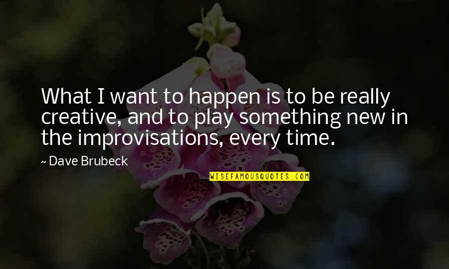 Improvisations Quotes By Dave Brubeck: What I want to happen is to be