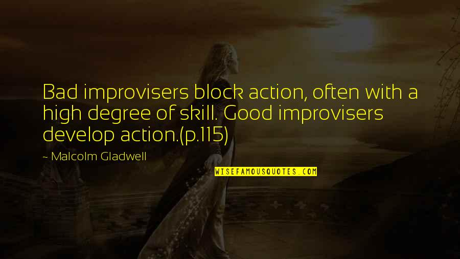 Improvisers Quotes By Malcolm Gladwell: Bad improvisers block action, often with a high