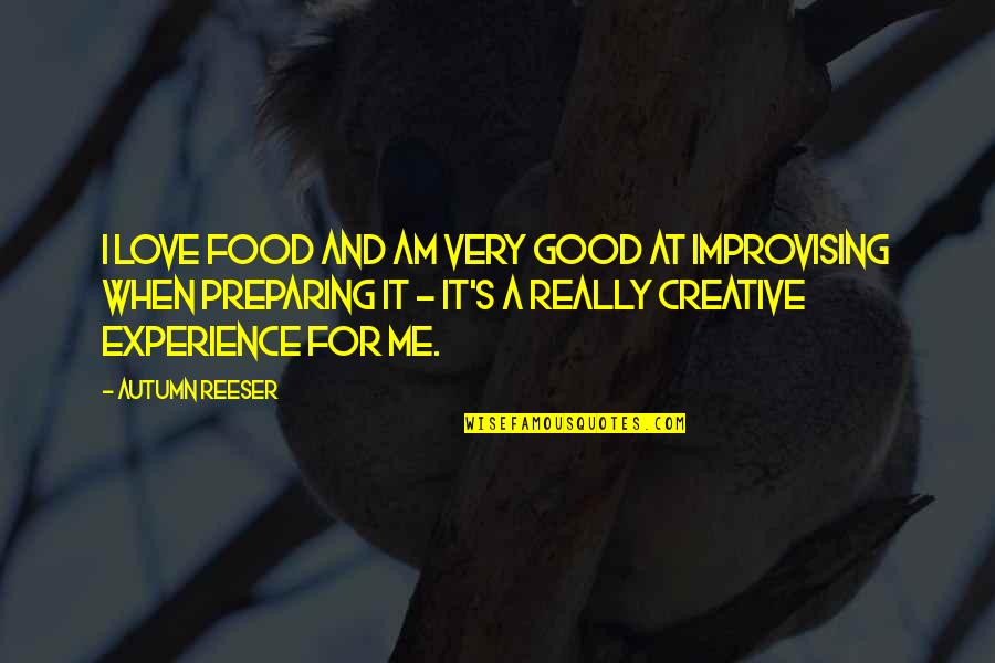 Improvising Quotes By Autumn Reeser: I love food and am very good at