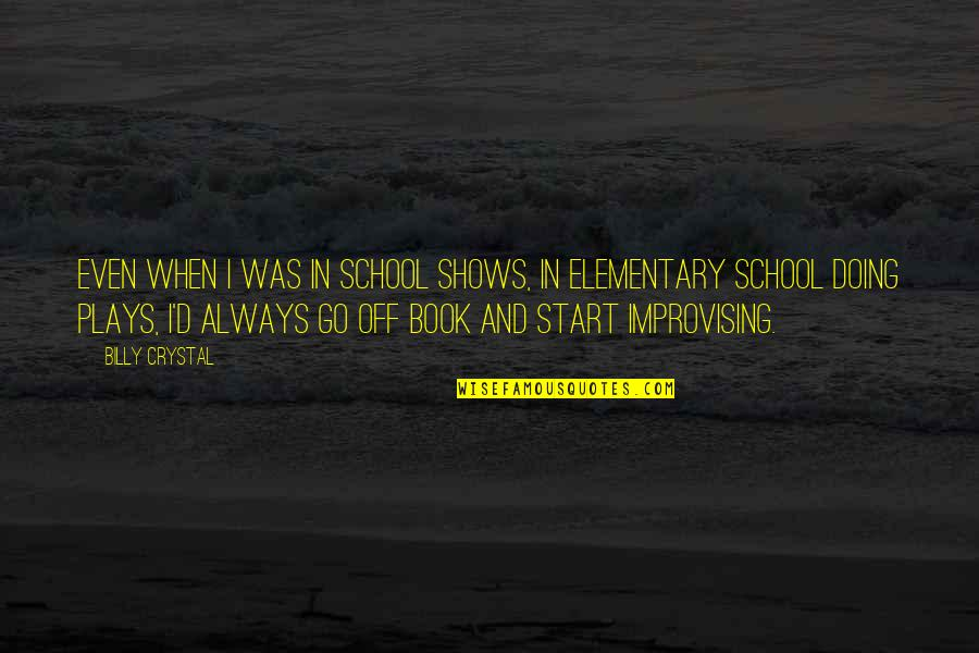 Improvising Quotes By Billy Crystal: Even when I was in school shows, in