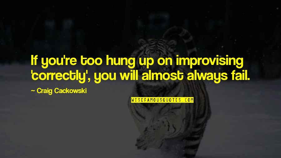 Improvising Quotes By Craig Cackowski: If you're too hung up on improvising 'correctly',