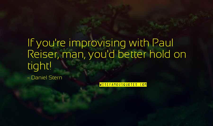 Improvising Quotes By Daniel Stern: If you're improvising with Paul Reiser, man, you'd