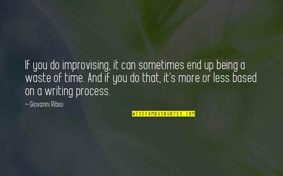 Improvising Quotes By Giovanni Ribisi: If you do improvising, it can sometimes end