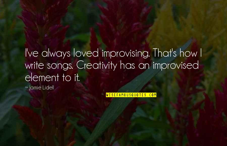 Improvising Quotes By Jamie Lidell: I've always loved improvising. That's how I write
