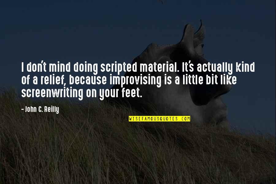 Improvising Quotes By John C. Reilly: I don't mind doing scripted material. It's actually