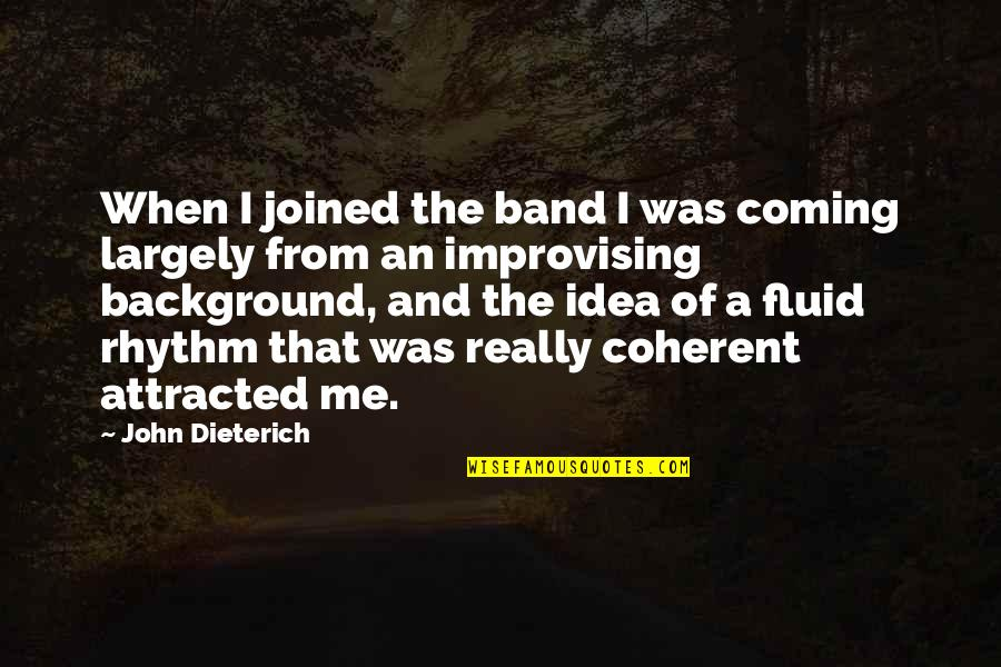 Improvising Quotes By John Dieterich: When I joined the band I was coming