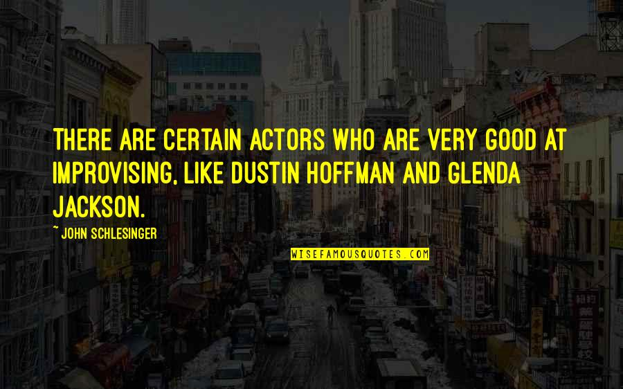 Improvising Quotes By John Schlesinger: There are certain actors who are very good