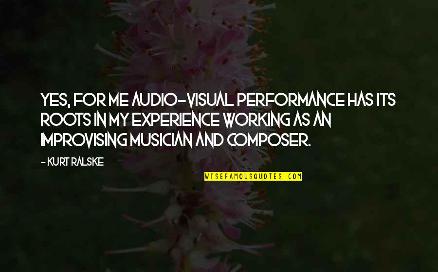 Improvising Quotes By Kurt Ralske: Yes, for me audio-visual performance has its roots