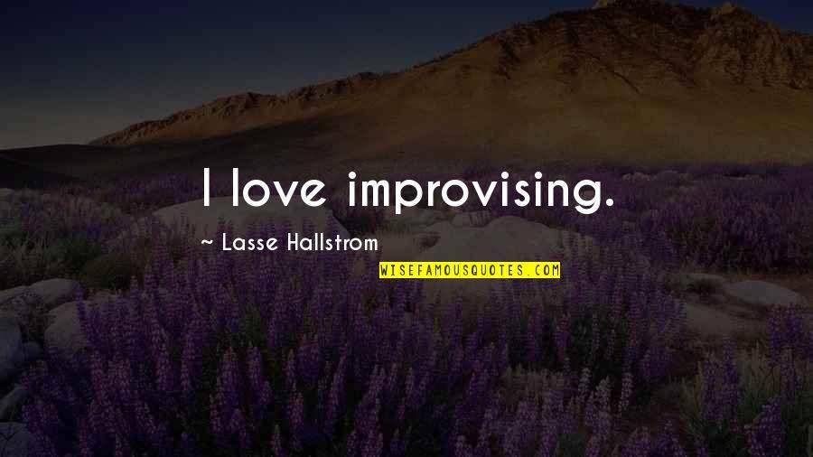 Improvising Quotes By Lasse Hallstrom: I love improvising.