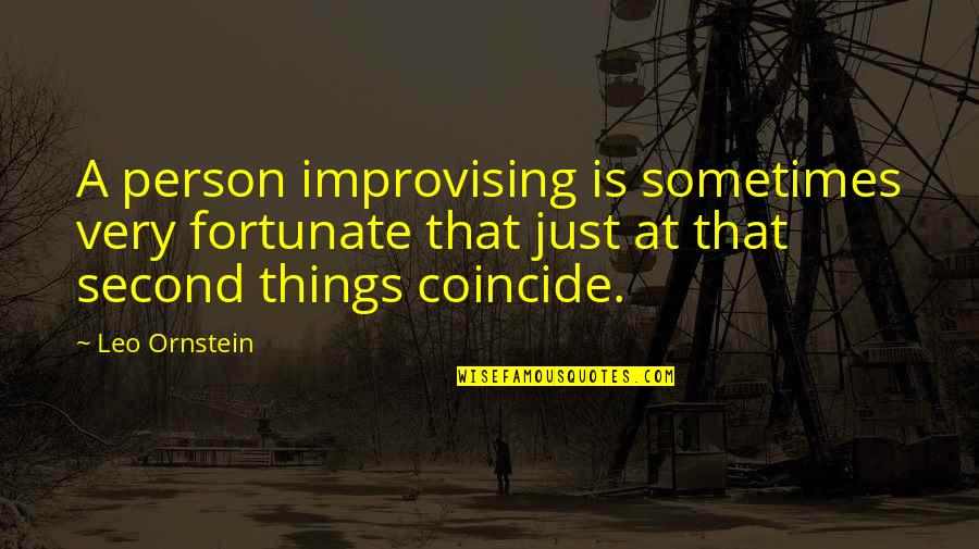 Improvising Quotes By Leo Ornstein: A person improvising is sometimes very fortunate that
