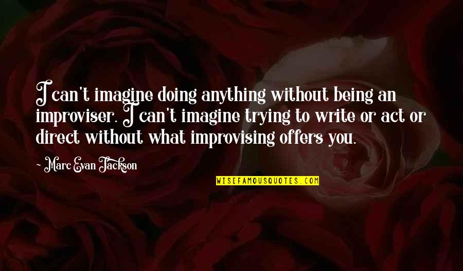 Improvising Quotes By Marc Evan Jackson: I can't imagine doing anything without being an