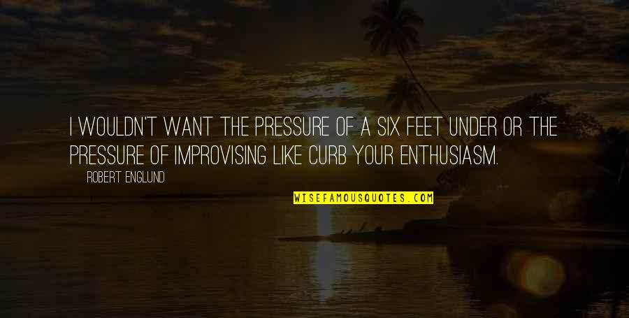 Improvising Quotes By Robert Englund: I wouldn't want the pressure of a Six