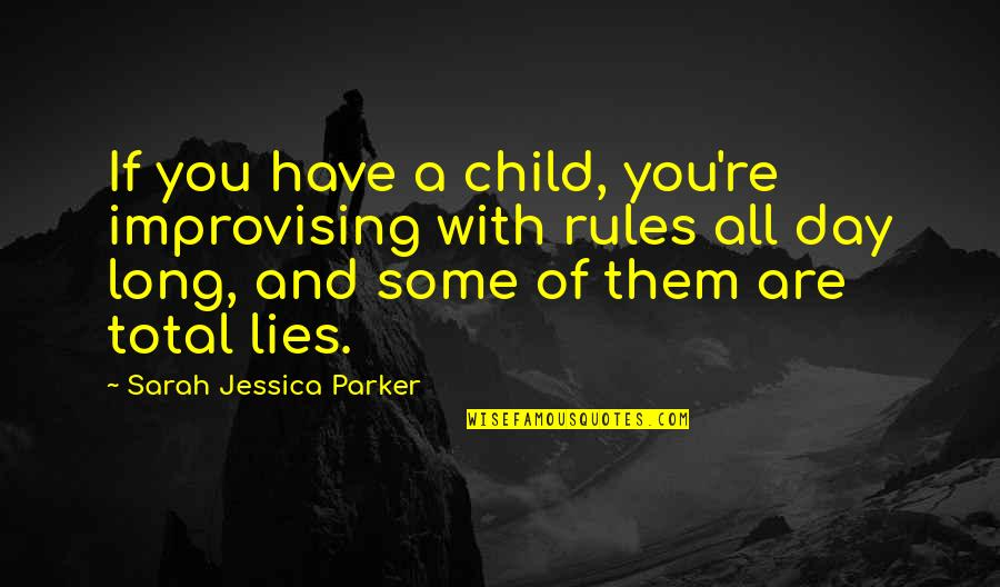 Improvising Quotes By Sarah Jessica Parker: If you have a child, you're improvising with