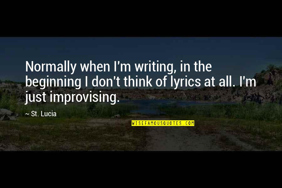 Improvising Quotes By St. Lucia: Normally when I'm writing, in the beginning I