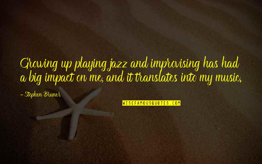 Improvising Quotes By Stephen Bruner: Growing up playing jazz and improvising has had